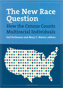 The New Race Question: How the Census Counts Multiracial Individuals